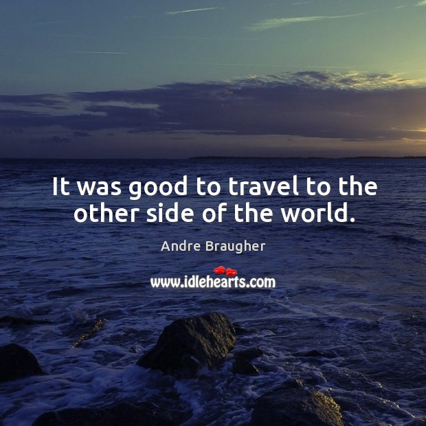 It was good to travel to the other side of the world. Image