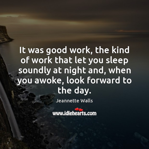 It was good work, the kind of work that let you sleep Jeannette Walls Picture Quote
