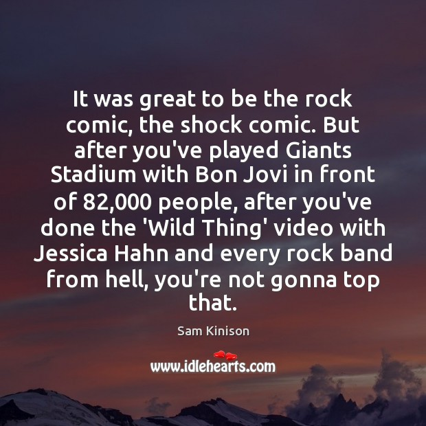It was great to be the rock comic, the shock comic. But Sam Kinison Picture Quote