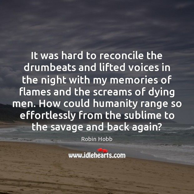 It was hard to reconcile the drumbeats and lifted voices in the Robin Hobb Picture Quote