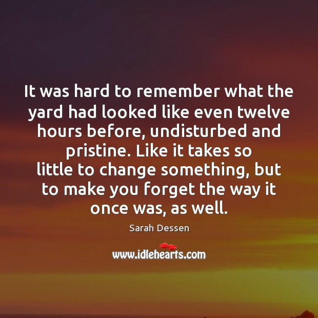 It was hard to remember what the yard had looked like even Sarah Dessen Picture Quote