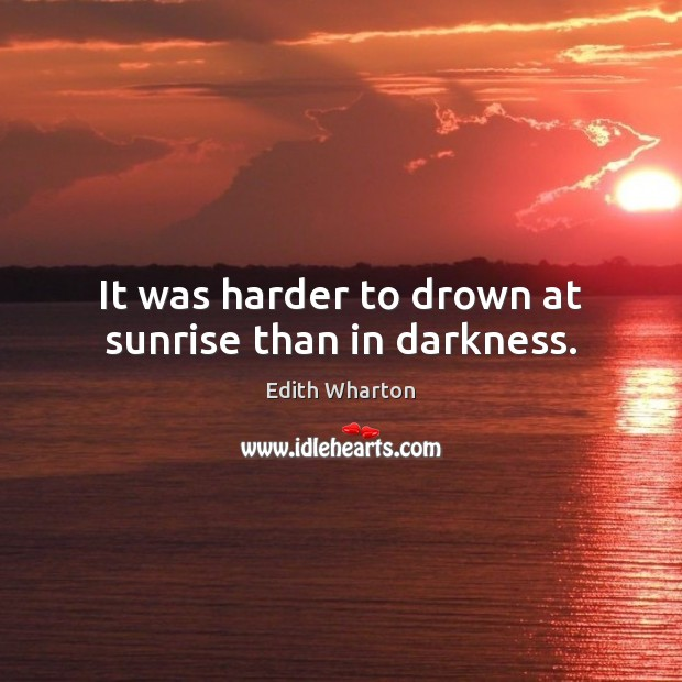 It was harder to drown at sunrise than in darkness. Image