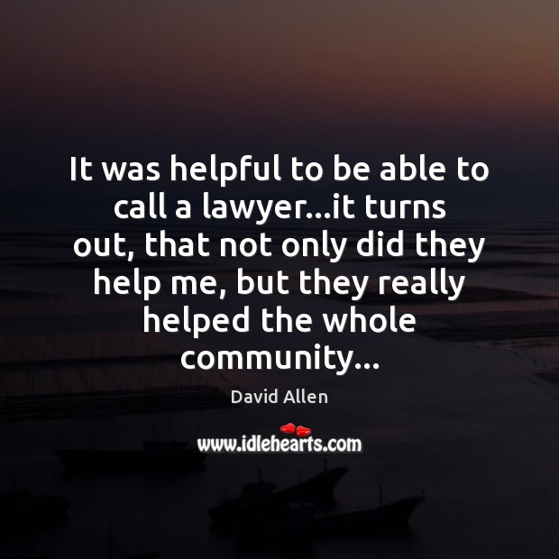 It was helpful to be able to call a lawyer…it turns David Allen Picture Quote
