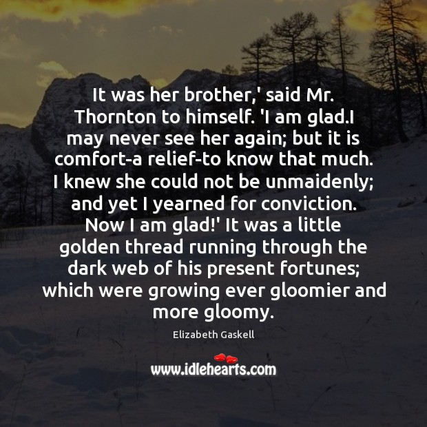 It was her brother,' said Mr. Thornton to himself. 'I am Elizabeth Gaskell Picture Quote
