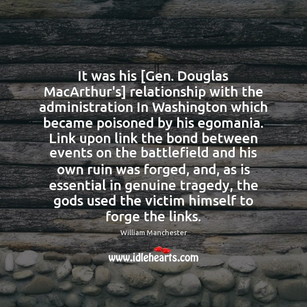 It was his [Gen. Douglas MacArthur's] relationship with the administration In Washington Image