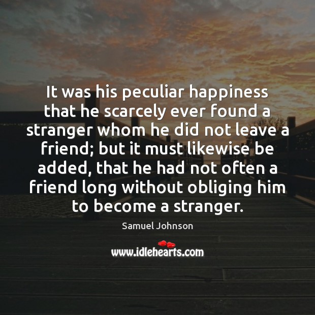 It was his peculiar happiness that he scarcely ever found a stranger Image