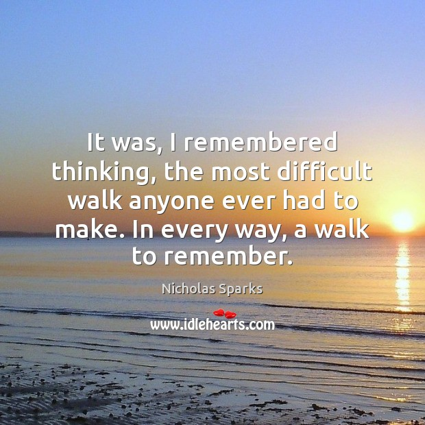 It was, I remembered thinking, the most difficult walk anyone ever had Image