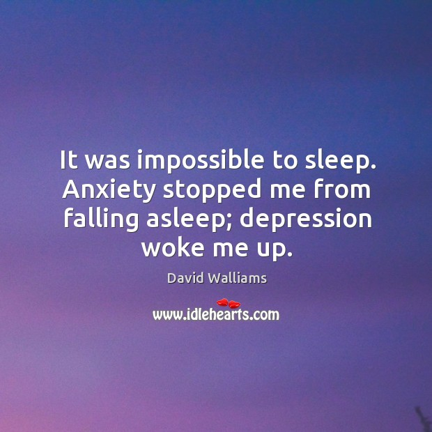 It was impossible to sleep. Anxiety stopped me from falling asleep; depression woke me up. Image
