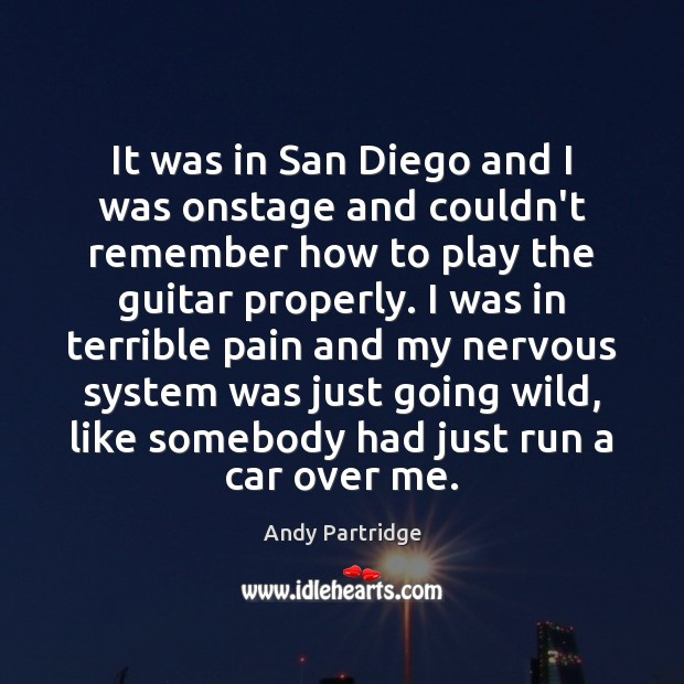 It was in San Diego and I was onstage and couldn't remember Andy Partridge Picture Quote