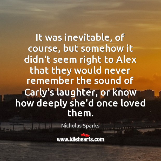 It was inevitable, of course, but somehow it didn't seem right to Nicholas Sparks Picture Quote