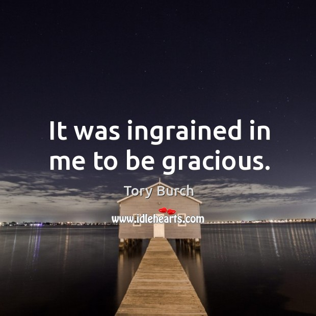 It was ingrained in me to be gracious. Image