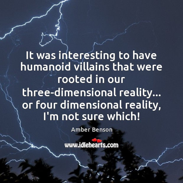 Image, It was interesting to have humanoid villains that were rooted in our