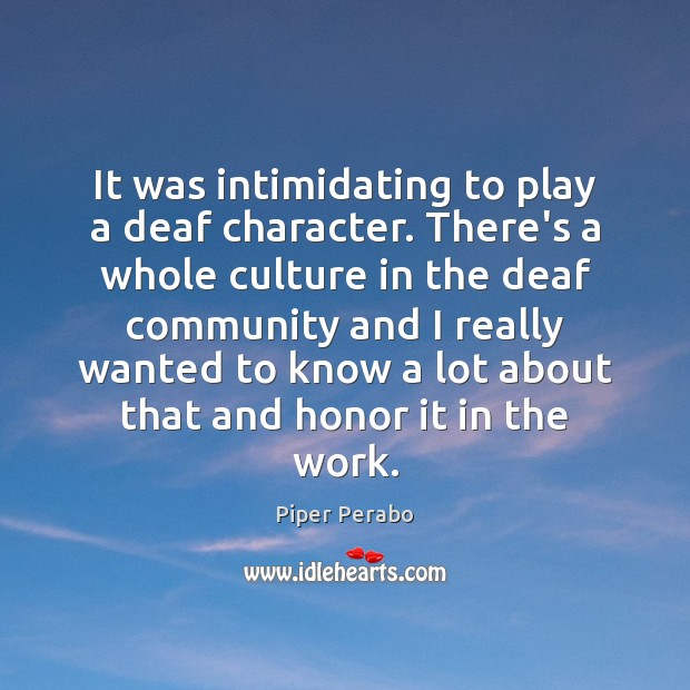 It was intimidating to play a deaf character. There's a whole culture Image