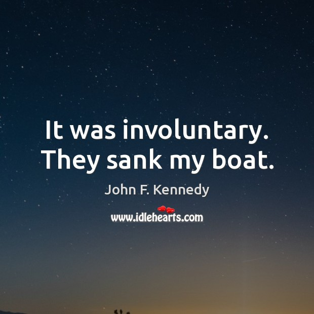 Image, It was involuntary. They sank my boat.