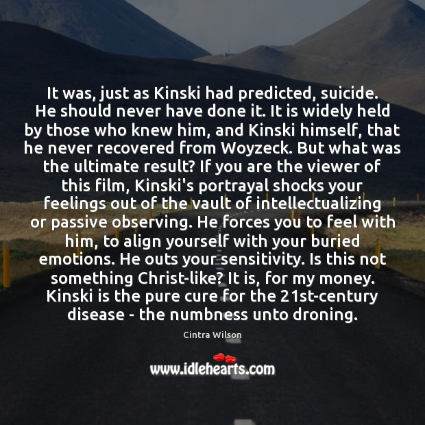 It was, just as Kinski had predicted, suicide. He should never have Image