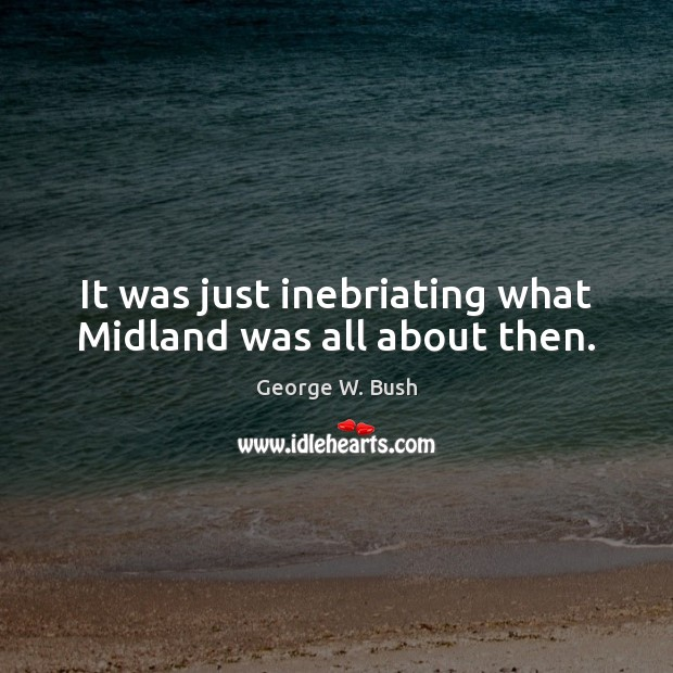 Image, It was just inebriating what Midland was all about then.