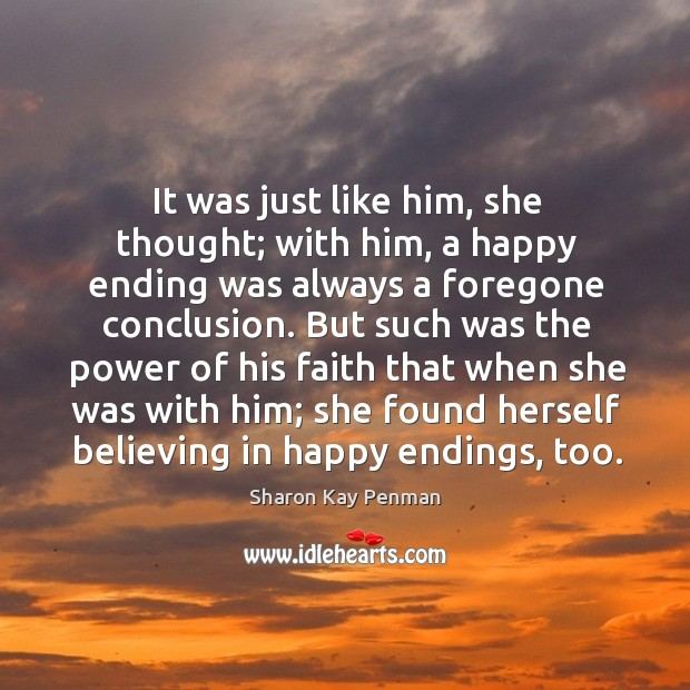 It was just like him, she thought; with him, a happy ending Sharon Kay Penman Picture Quote