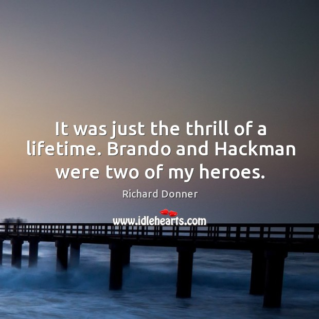 Image, It was just the thrill of a lifetime. Brando and hackman were two of my heroes.