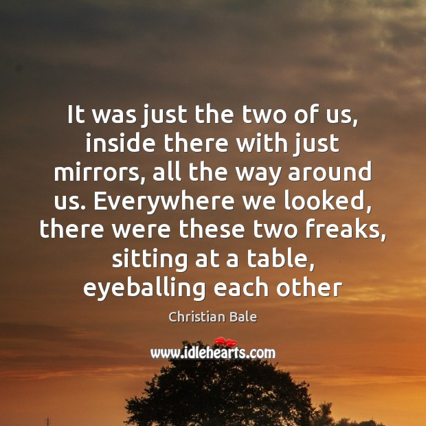 It was just the two of us, inside there with just mirrors, Image