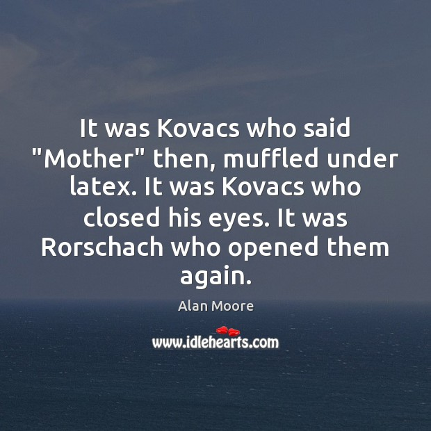 """It was Kovacs who said """"Mother"""" then, muffled under latex. It was Alan Moore Picture Quote"""