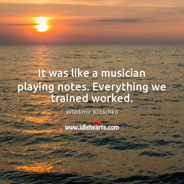 It was like a musician playing notes. Everything we trained worked. Image