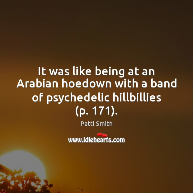 It was like being at an Arabian hoedown with a band of psychedelic hillbillies (p. 171). Image