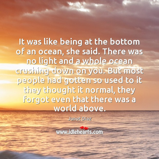 It was like being at the bottom of an ocean, she said. Image