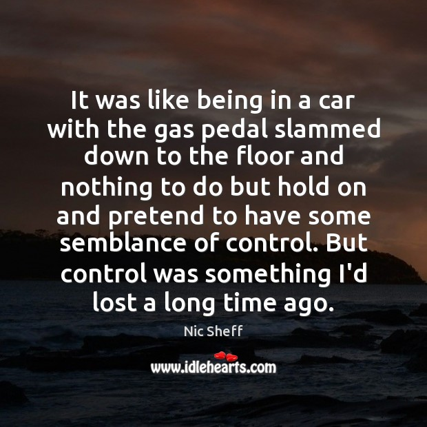 It was like being in a car with the gas pedal slammed Pretend Quotes Image