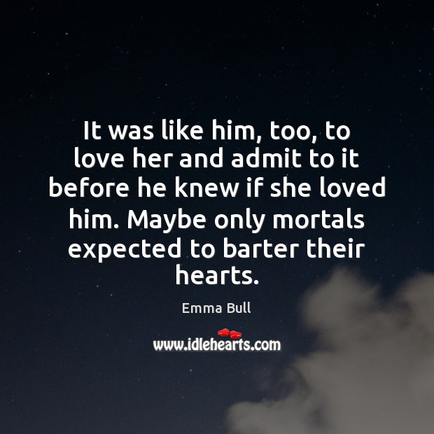 It was like him, too, to love her and admit to it Image