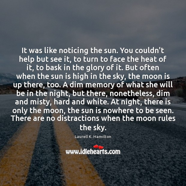 It was like noticing the sun. You couldn't help but see it, Help Quotes Image
