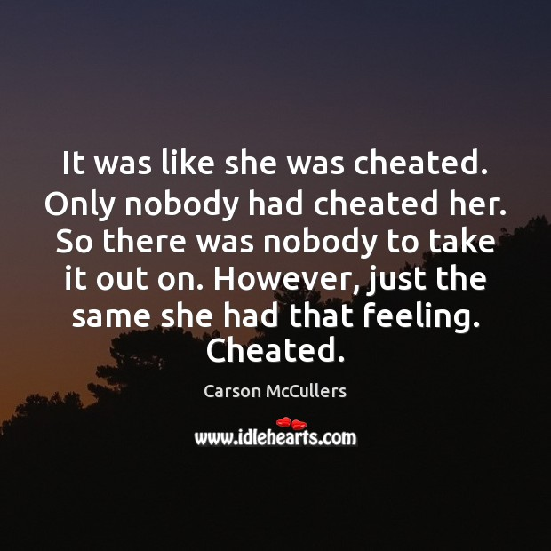 It was like she was cheated. Only nobody had cheated her. So Image