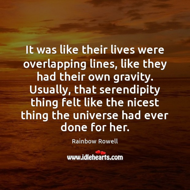 It was like their lives were overlapping lines, like they had their Rainbow Rowell Picture Quote