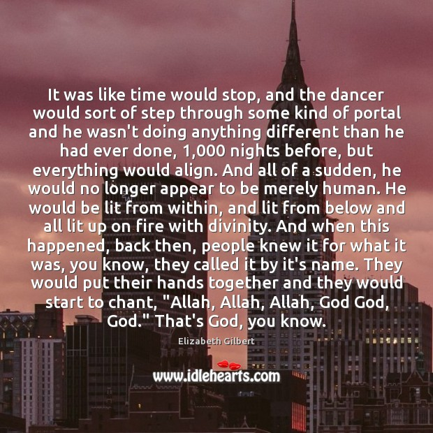 It was like time would stop, and the dancer would sort of Elizabeth Gilbert Picture Quote