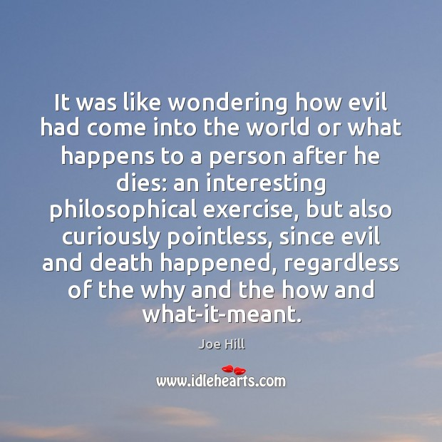 It was like wondering how evil had come into the world or Joe Hill Picture Quote