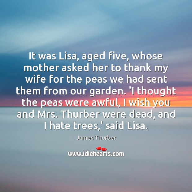 It was Lisa, aged five, whose mother asked her to thank my James Thurber Picture Quote