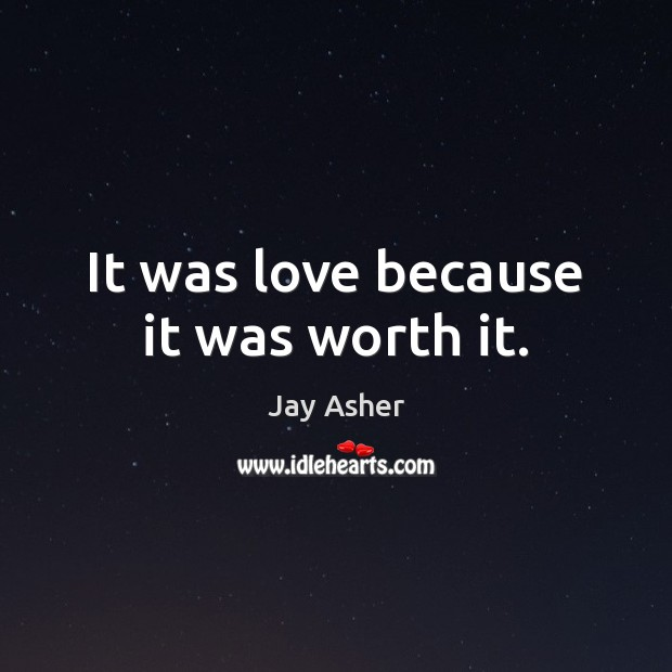 It was love because it was worth it. Image