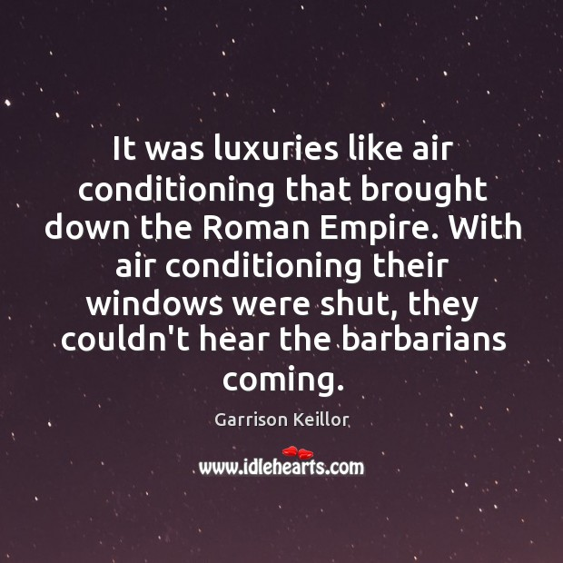 Image, It was luxuries like air conditioning that brought down the Roman Empire.