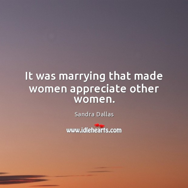Image, It was marrying that made women appreciate other women.