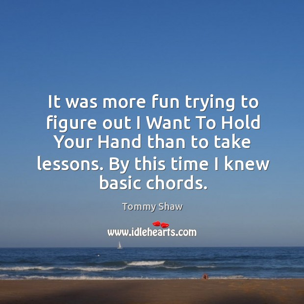 It was more fun trying to figure out I want to hold your hand than to take lessons. Image