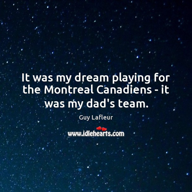 Image, It was my dream playing for the Montreal Canadiens – it was my dad's team.