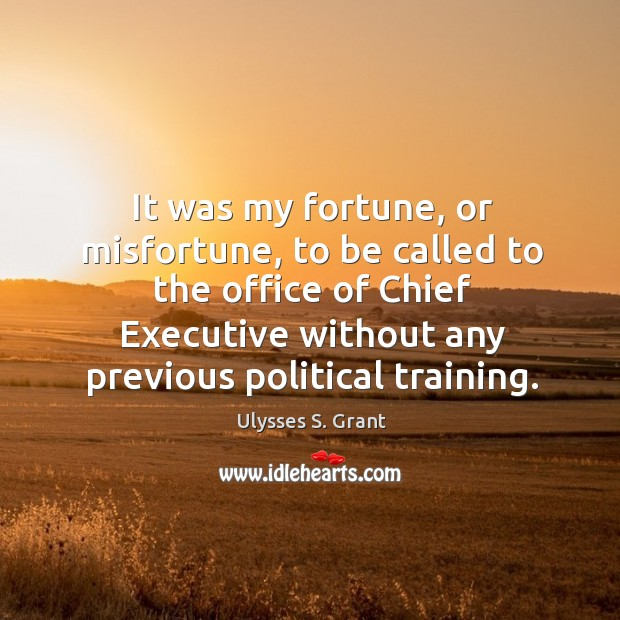 It was my fortune, or misfortune, to be called to the office of chief executive Image