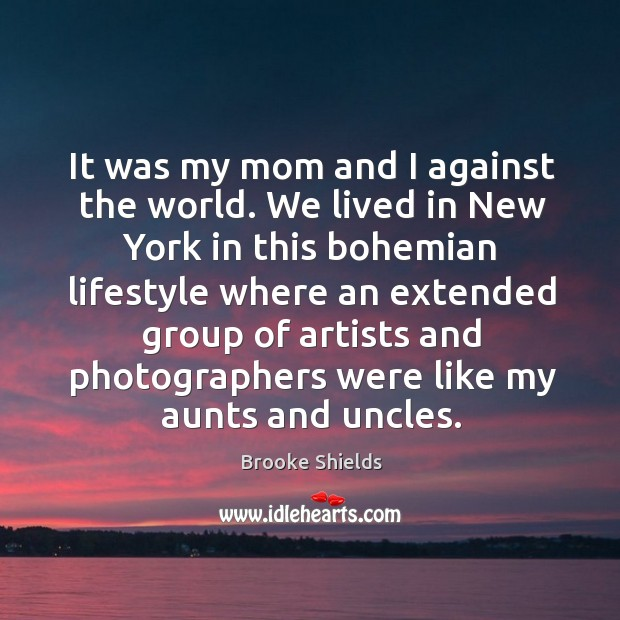 It was my mom and I against the world. We lived in new york in this bohemian lifestyle Image