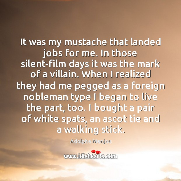 Image, It was my mustache that landed jobs for me. In those silent-film