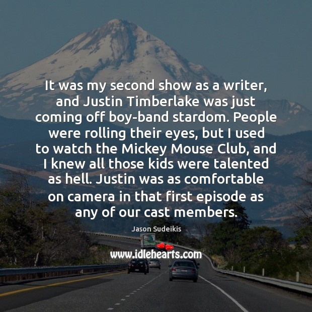It was my second show as a writer, and Justin Timberlake was Jason Sudeikis Picture Quote