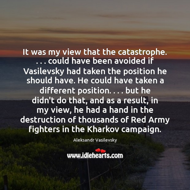 Image, It was my view that the catastrophe. . . . could have been avoided if