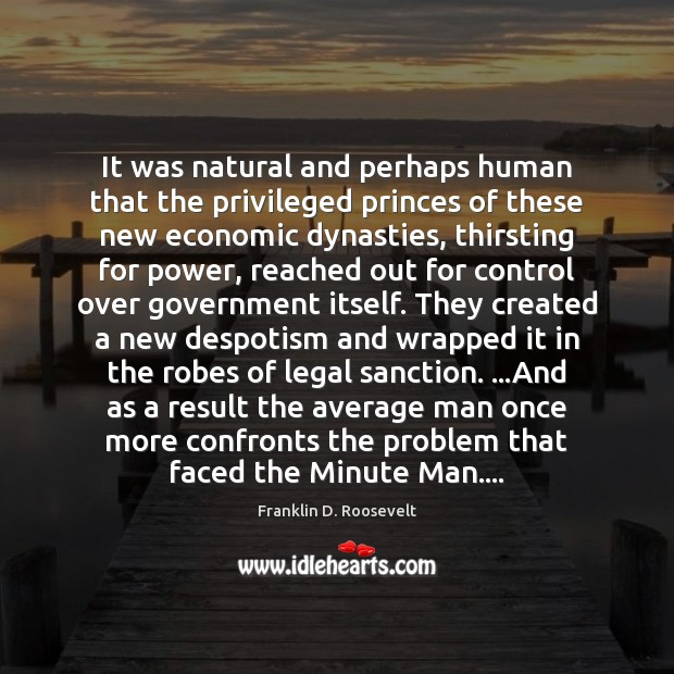 It was natural and perhaps human that the privileged princes of these Franklin D. Roosevelt Picture Quote