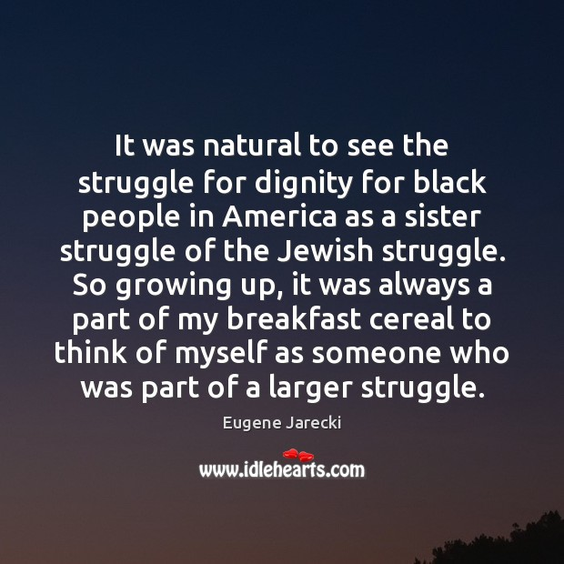 It was natural to see the struggle for dignity for black people Image