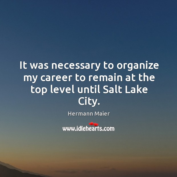 It was necessary to organize my career to remain at the top level until salt lake city. Image