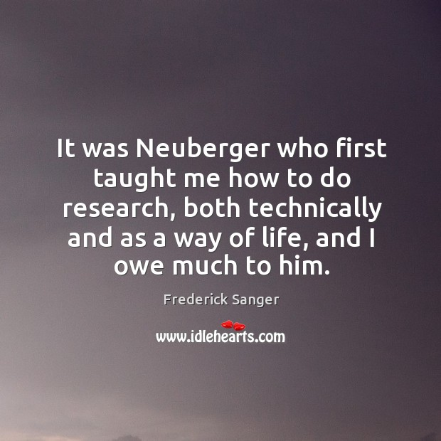 It was neuberger who first taught me how to do research, both technically and as a way of life, and I owe much to him. Image