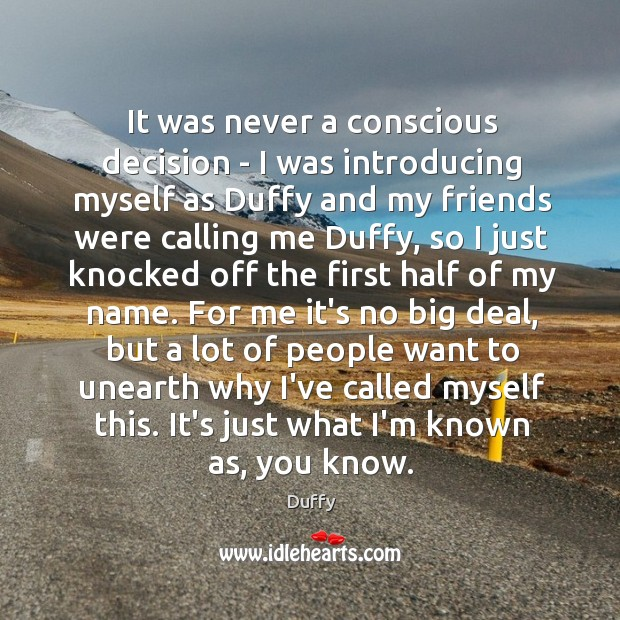 It was never a conscious decision – I was introducing myself as Image